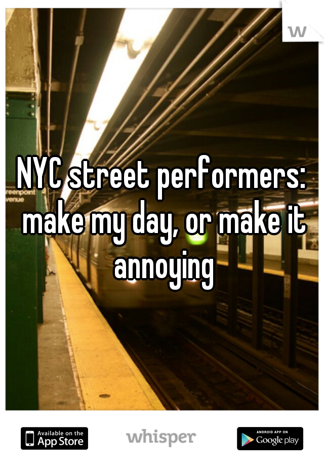 NYC street performers: make my day, or make it annoying