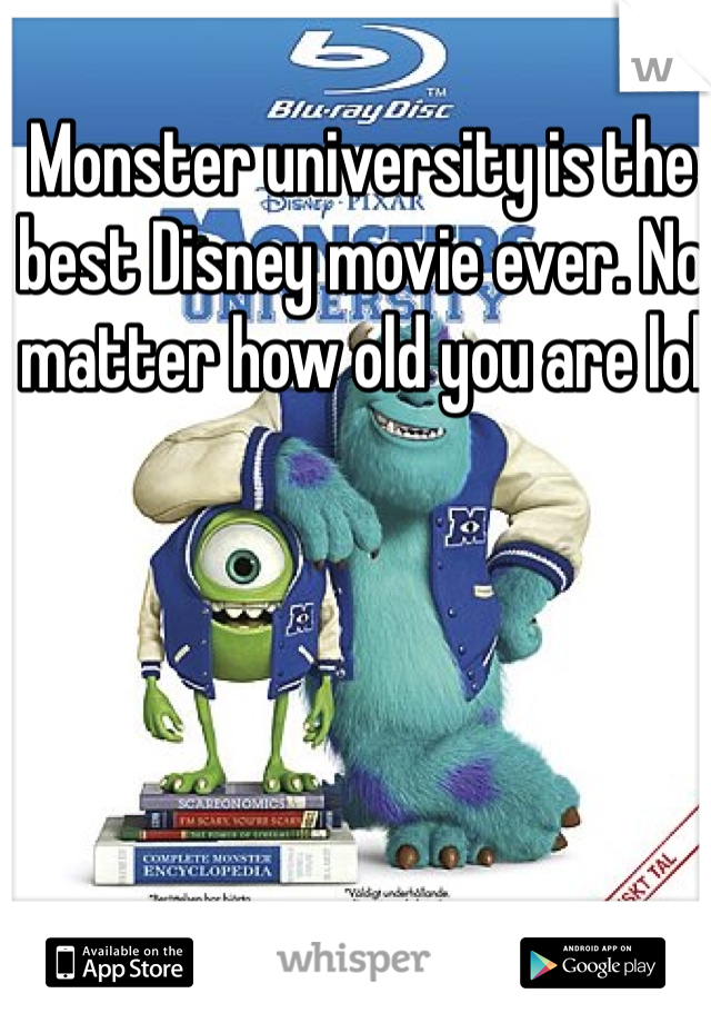 Monster university is the best Disney movie ever. No matter how old you are lol
