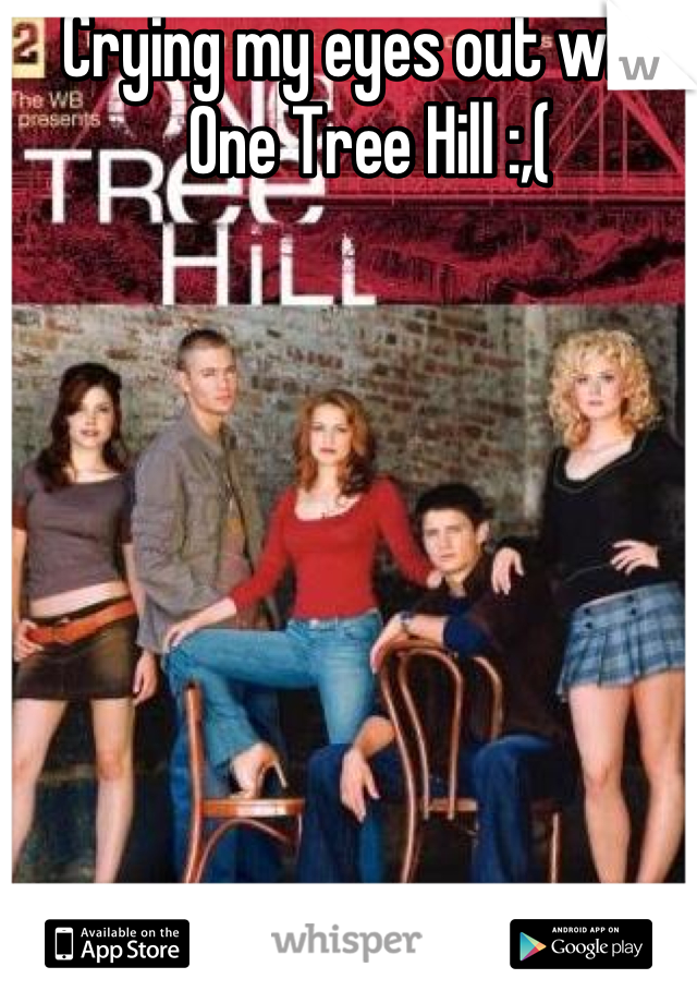 Crying my eyes out with One Tree Hill :,(