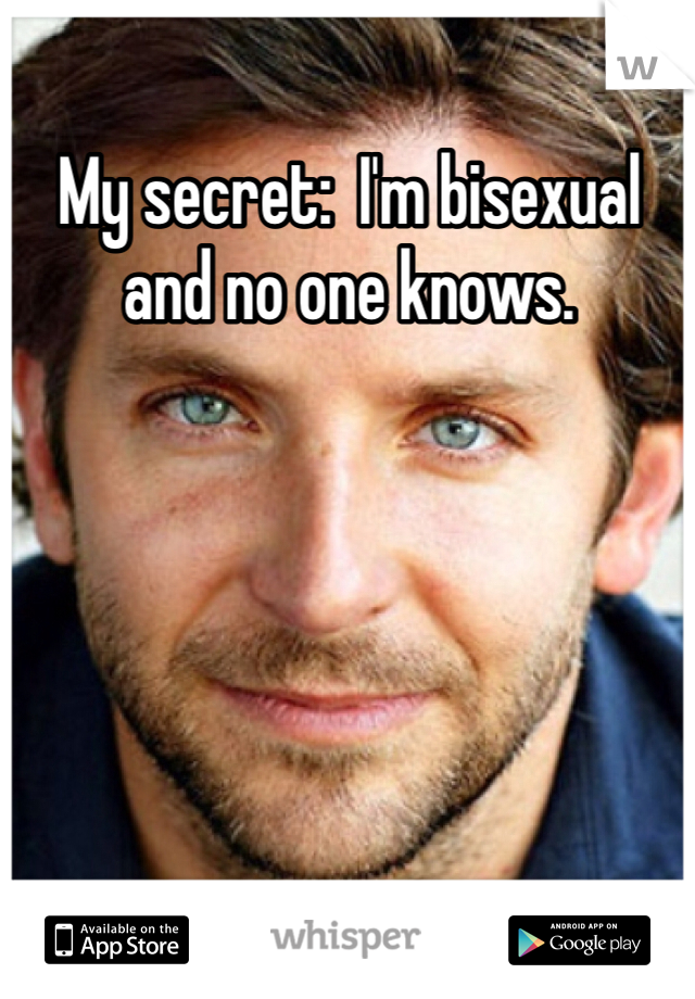 My secret:  I'm bisexual and no one knows.