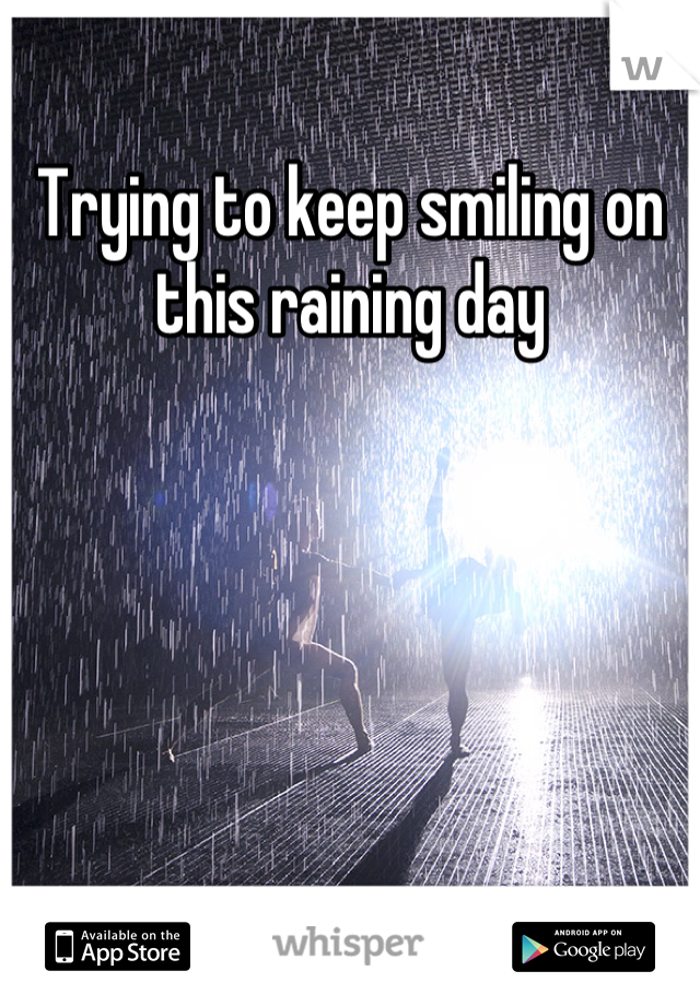 Trying to keep smiling on this raining day