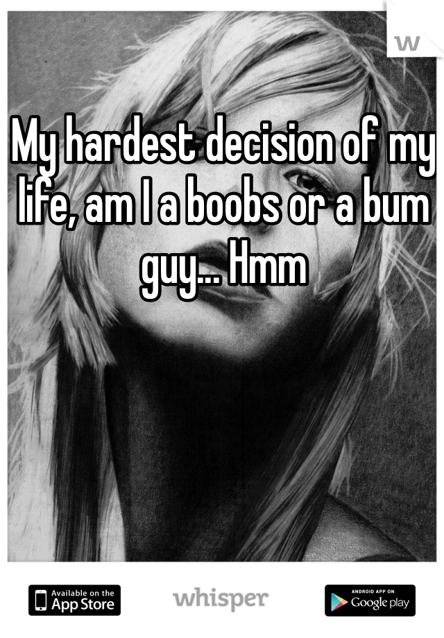 My hardest decision of my life, am I a boobs or a bum guy... Hmm