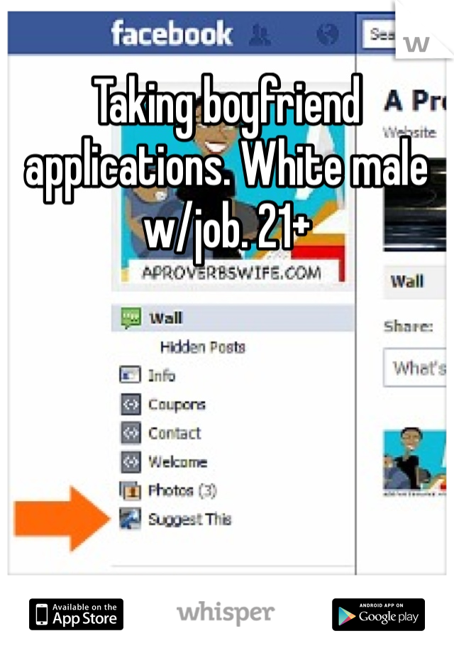 Taking boyfriend applications. White male w/job. 21+
