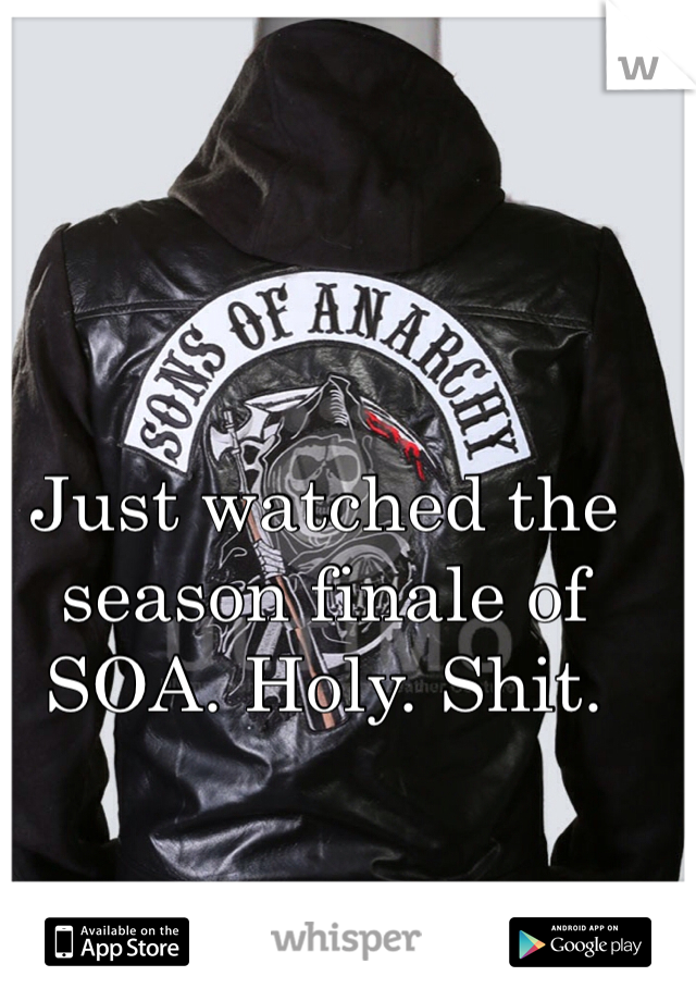 Just watched the season finale of SOA. Holy. Shit.