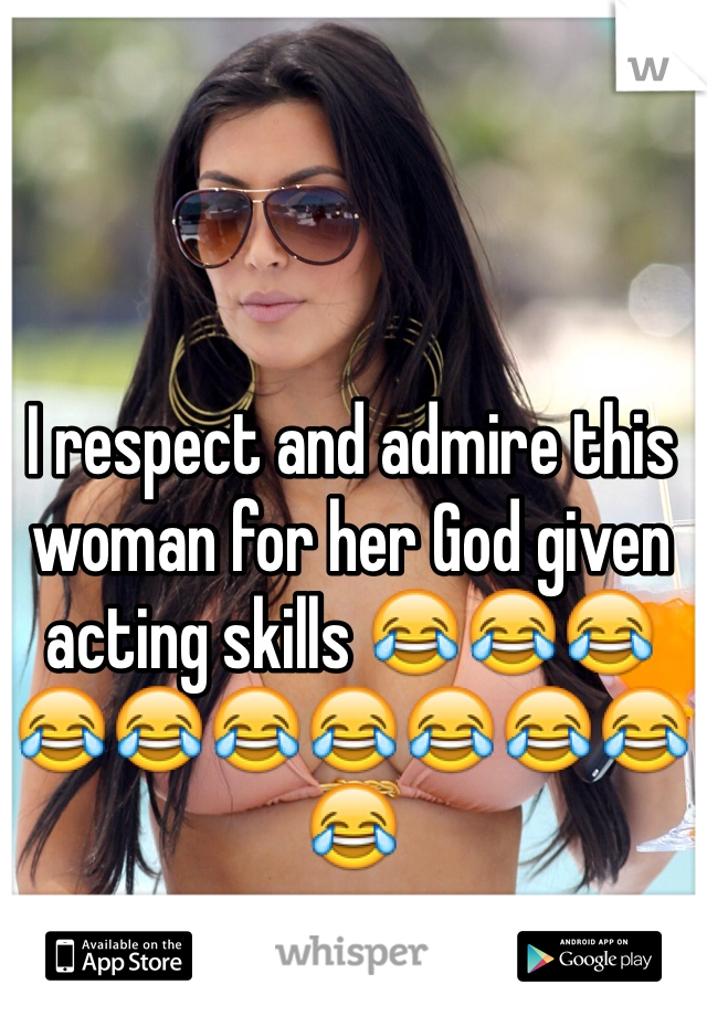 I respect and admire this woman for her God given acting skills 😂😂😂😂😂😂😂😂😂😂😂