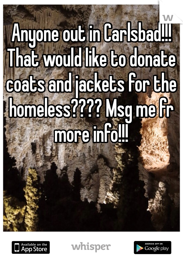 Anyone out in Carlsbad!!! That would like to donate coats and jackets for the homeless???? Msg me fr more info!!!