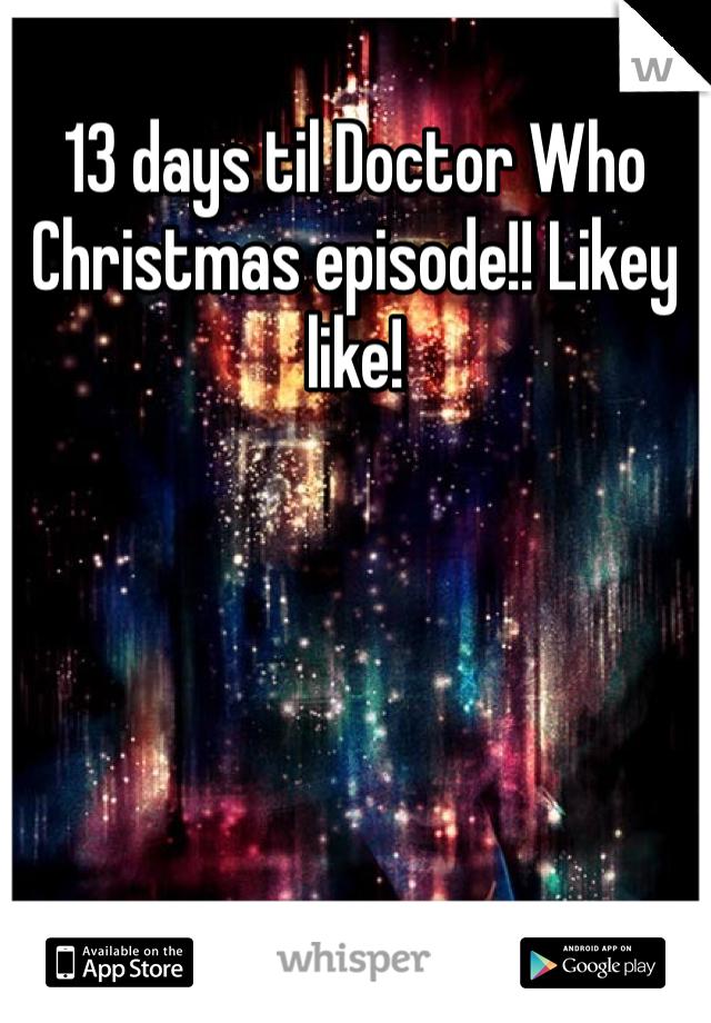 13 days til Doctor Who Christmas episode!! Likey like!