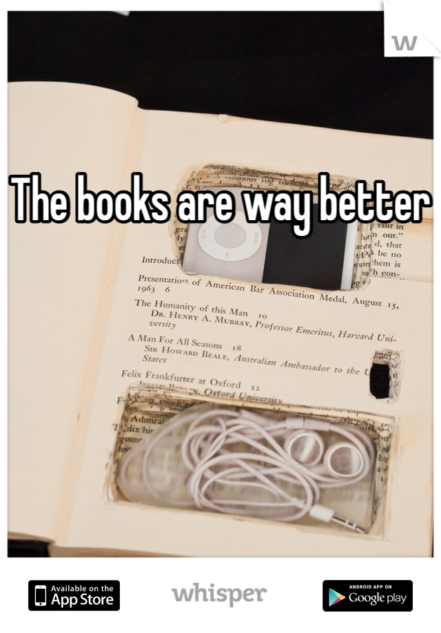 The books are way better