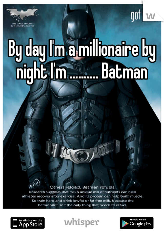 By day I'm a millionaire by night I'm .......... Batman