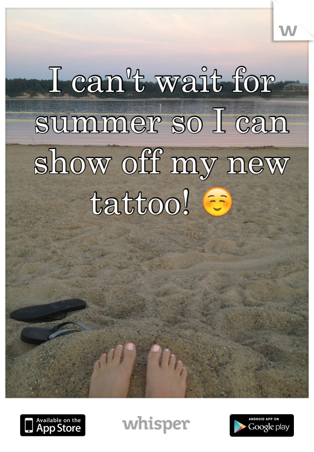 I can't wait for summer so I can show off my new tattoo! ☺️
