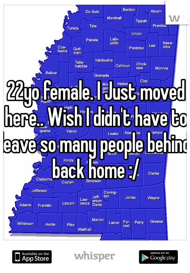 22yo female. I Just moved here.. Wish I didn't have to leave so many people behind back home :/