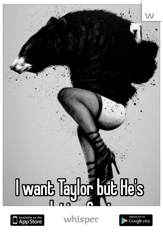 I want Taylor but He's dating Cori.