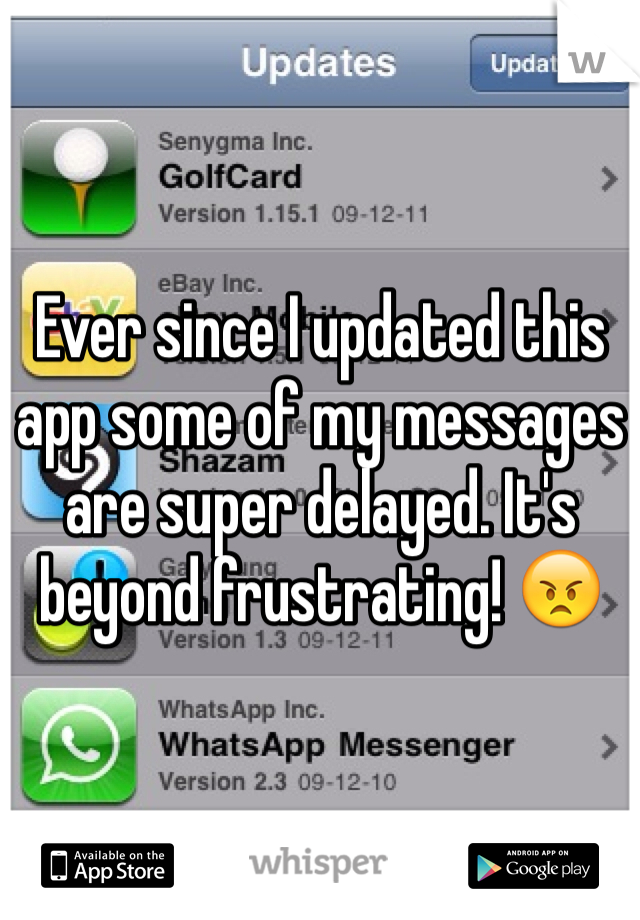 Ever since I updated this app some of my messages are super delayed. It's beyond frustrating! 😠