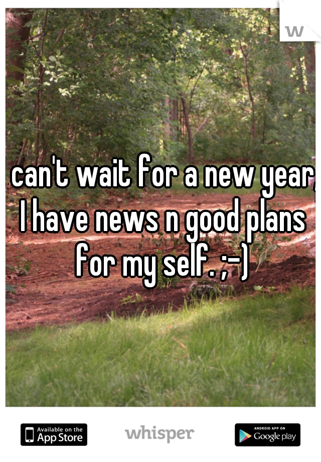 I can't wait for a new year, I have news n good plans for my self. ;-)