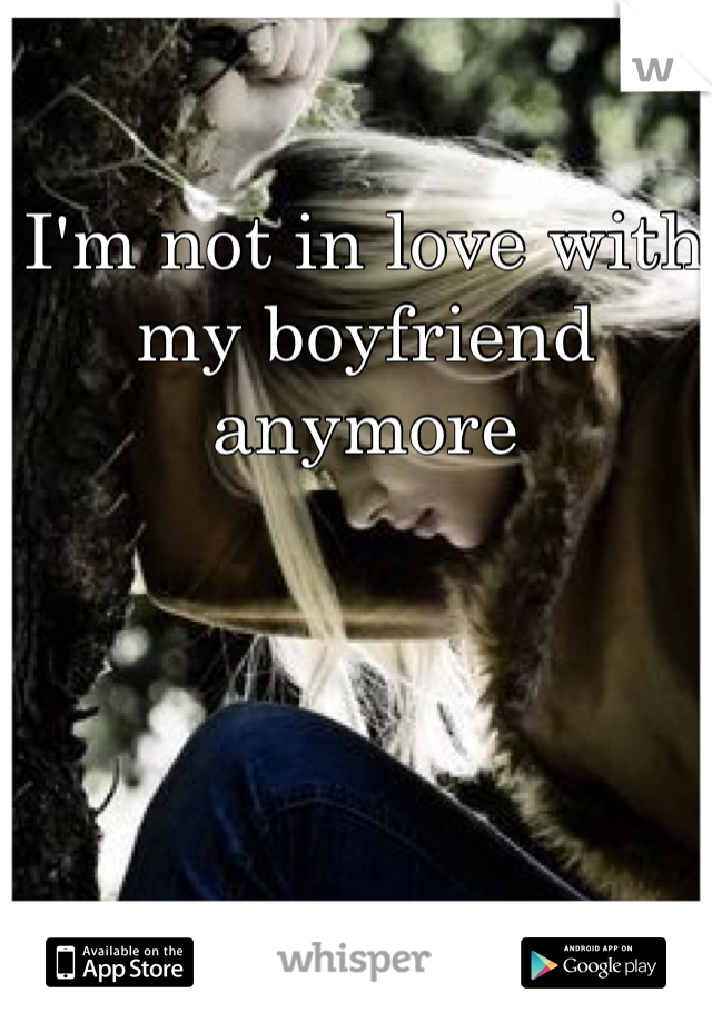 I'm not in love with my boyfriend anymore