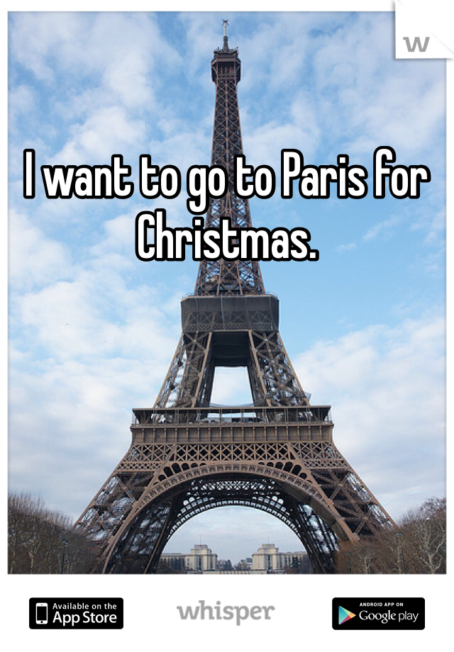 I want to go to Paris for Christmas.