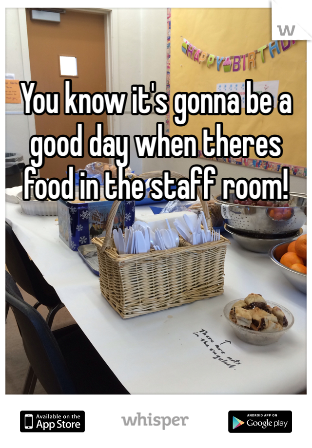 You know it's gonna be a good day when theres food in the staff room!