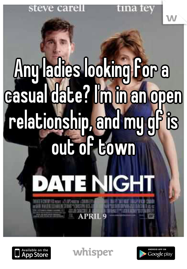 Any ladies looking for a casual date? I'm in an open relationship, and my gf is out of town