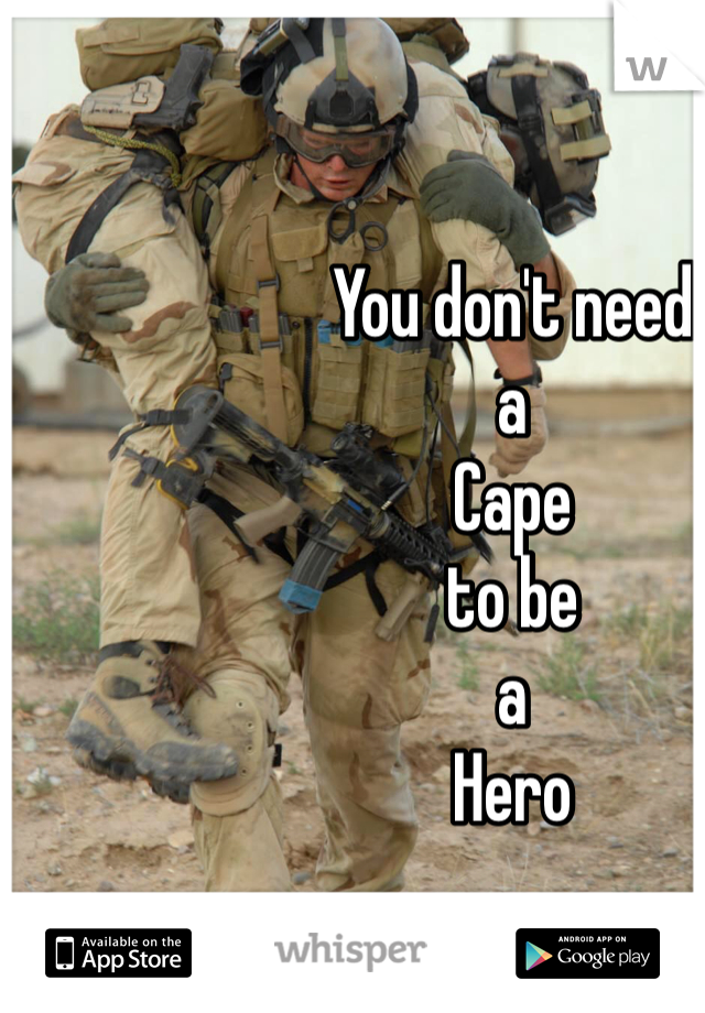 You don't need a  Cape to be  a  Hero
