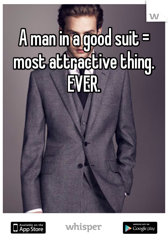 A man in a good suit = most attractive thing. EVER.