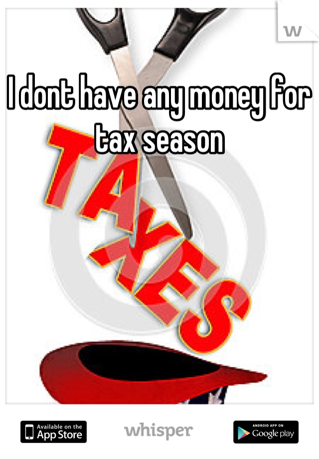 I dont have any money for tax season