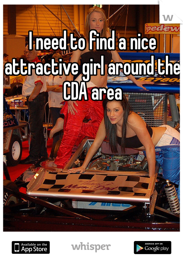 I need to find a nice attractive girl around the CDA area