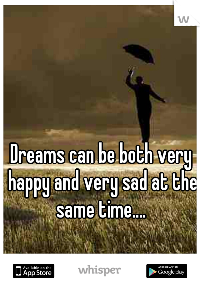 Dreams can be both very happy and very sad at the same time....