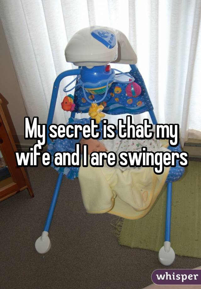 My secret is that my wife and I are swingers