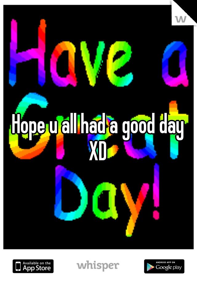 Hope u all had a good day XD
