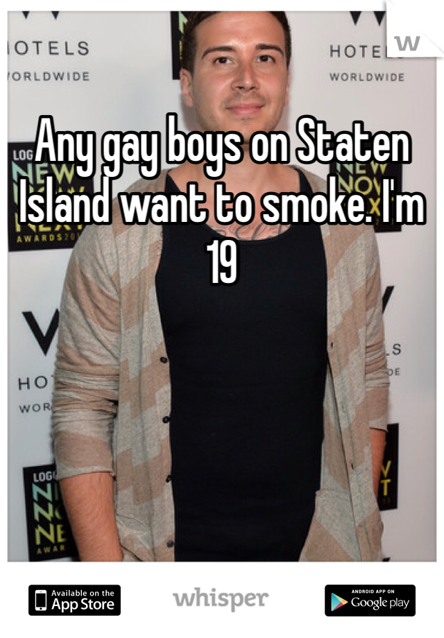 Any gay boys on Staten Island want to smoke. I'm 19