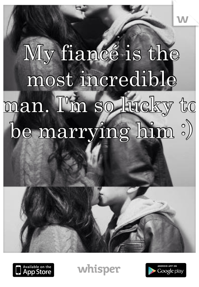 My fiancé is the most incredible man. I'm so lucky to be marrying him :)