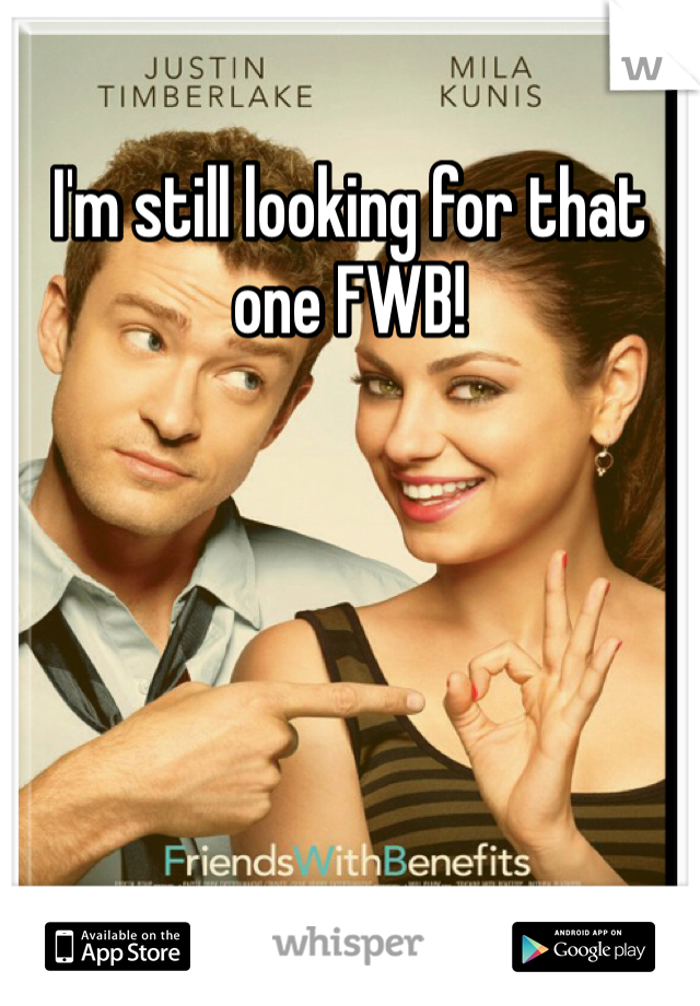 I'm still looking for that one FWB!