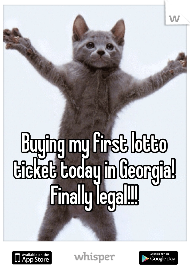 Buying my first lotto ticket today in Georgia! Finally legal!!!