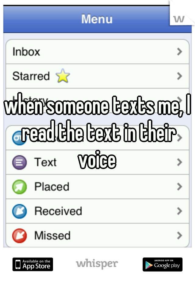 when someone texts me, I read the text in their voice