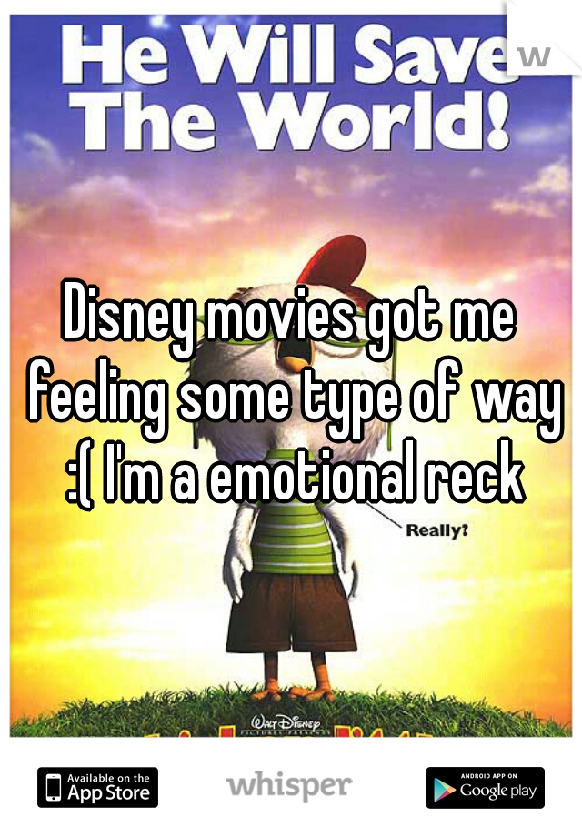 Disney movies got me feeling some type of way :( I'm a emotional reck