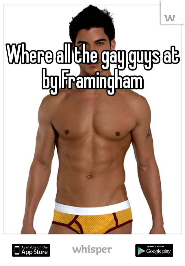 Where all the gay guys at by Framingham