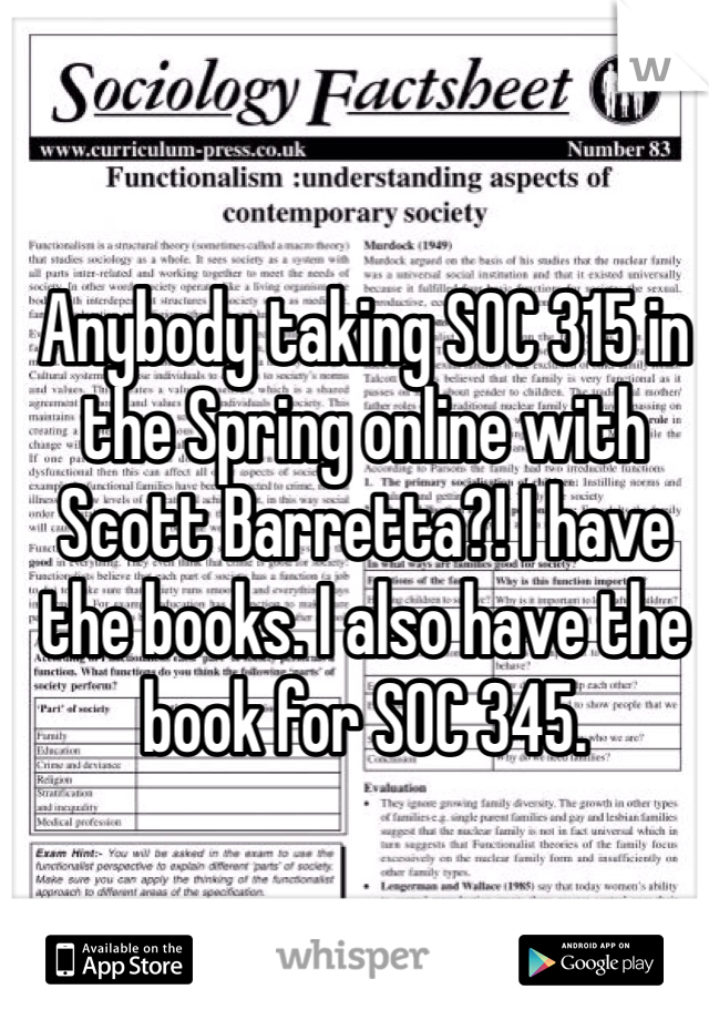 Anybody taking SOC 315 in the Spring online with Scott Barretta?! I have the books. I also have the book for SOC 345.