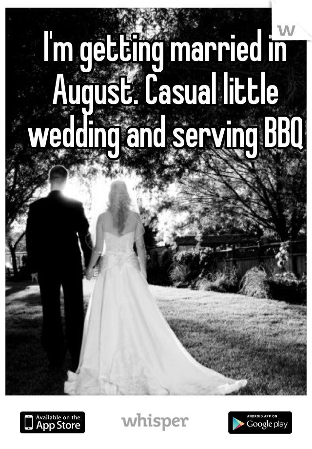 I'm getting married in August. Casual little wedding and serving BBQ