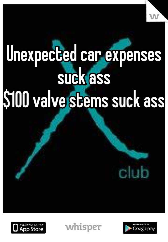 Unexpected car expenses suck ass $100 valve stems suck ass