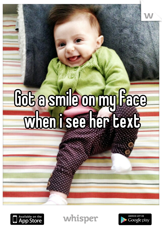 Got a smile on my face when i see her text