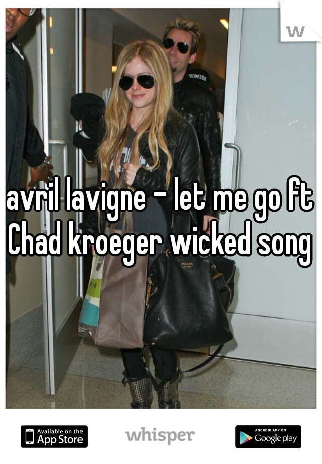 avril lavigne - let me go ft Chad kroeger wicked song