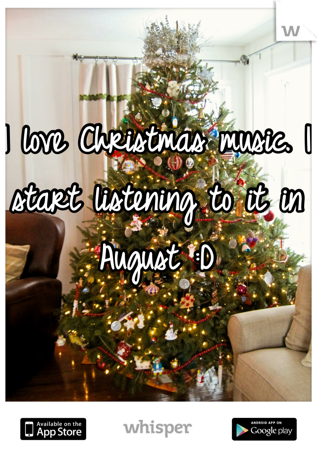 I love Christmas music. I start listening to it in August :D