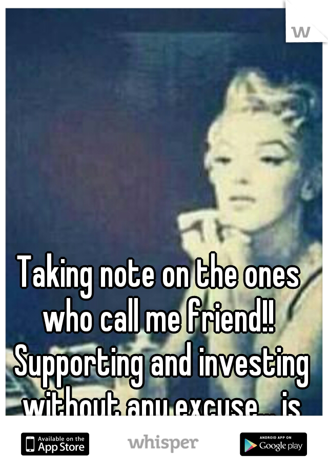 Taking note on the ones who call me friend!!  Supporting and investing without any excuse... is friendship to me~Pam