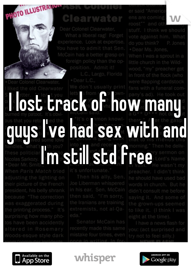I lost track of how many guys I've had sex with and I'm still std free