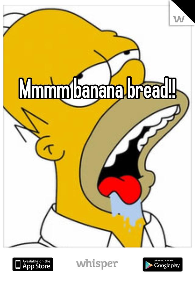 Mmmm banana bread!!