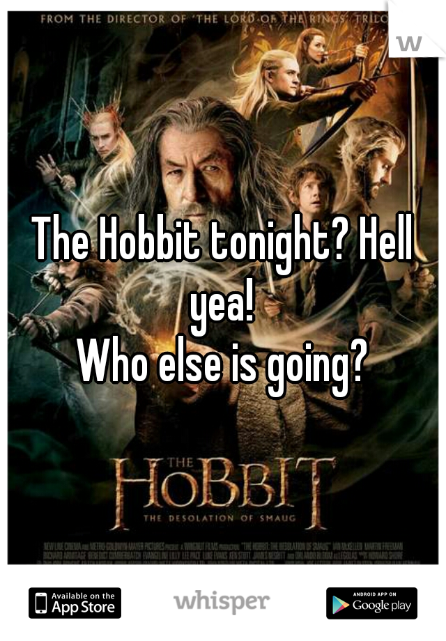 The Hobbit tonight? Hell yea!   Who else is going?