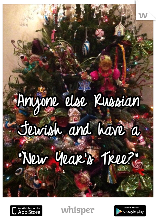 """Anyone else Russian Jewish and have a  """"New Year's Tree?"""""""
