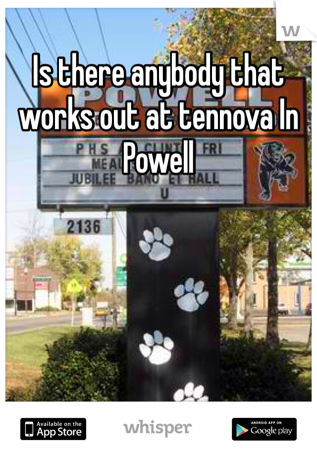 Is there anybody that works out at tennova In Powell