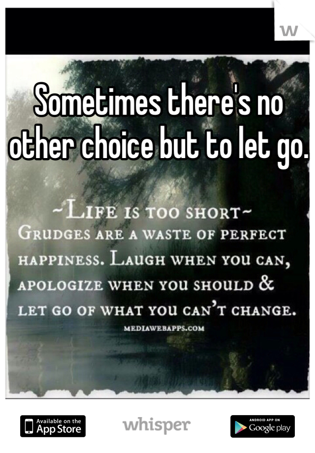 Sometimes there's no other choice but to let go.