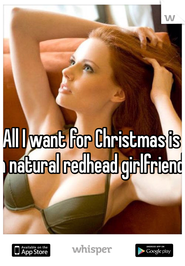 All I want for Christmas is a natural redhead girlfriend